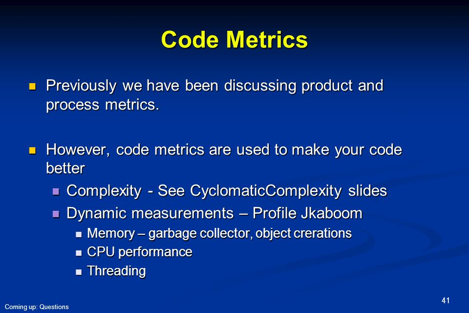Code Metrics Previously we have been discussing product and process metrics. However, code metrics are used to make your code better.