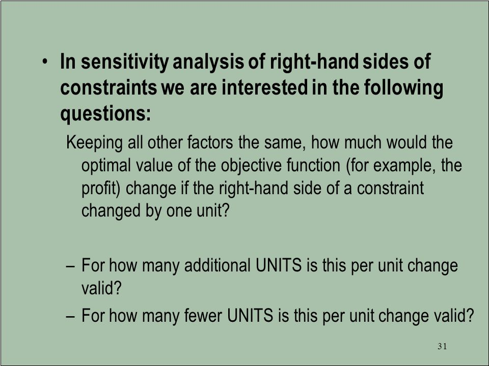 In sensitivity analysis of right-hand sides of constraints we are interested in the following questions: