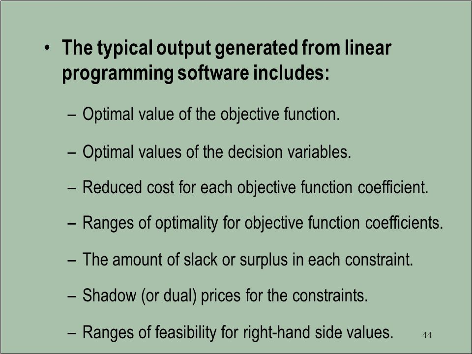 The typical output generated from linear programming software includes: