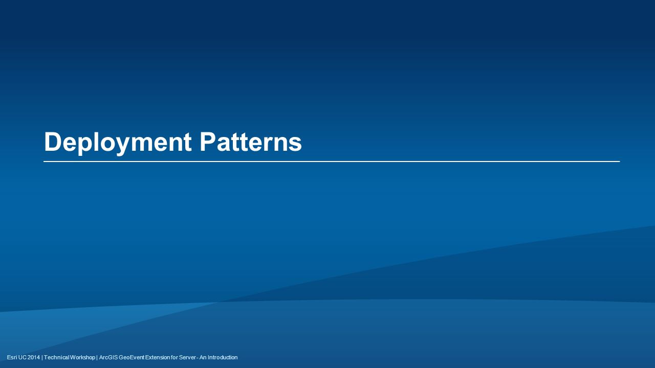 Deployment Patterns ArcGIS GeoEvent Extension for Server - An Introduction