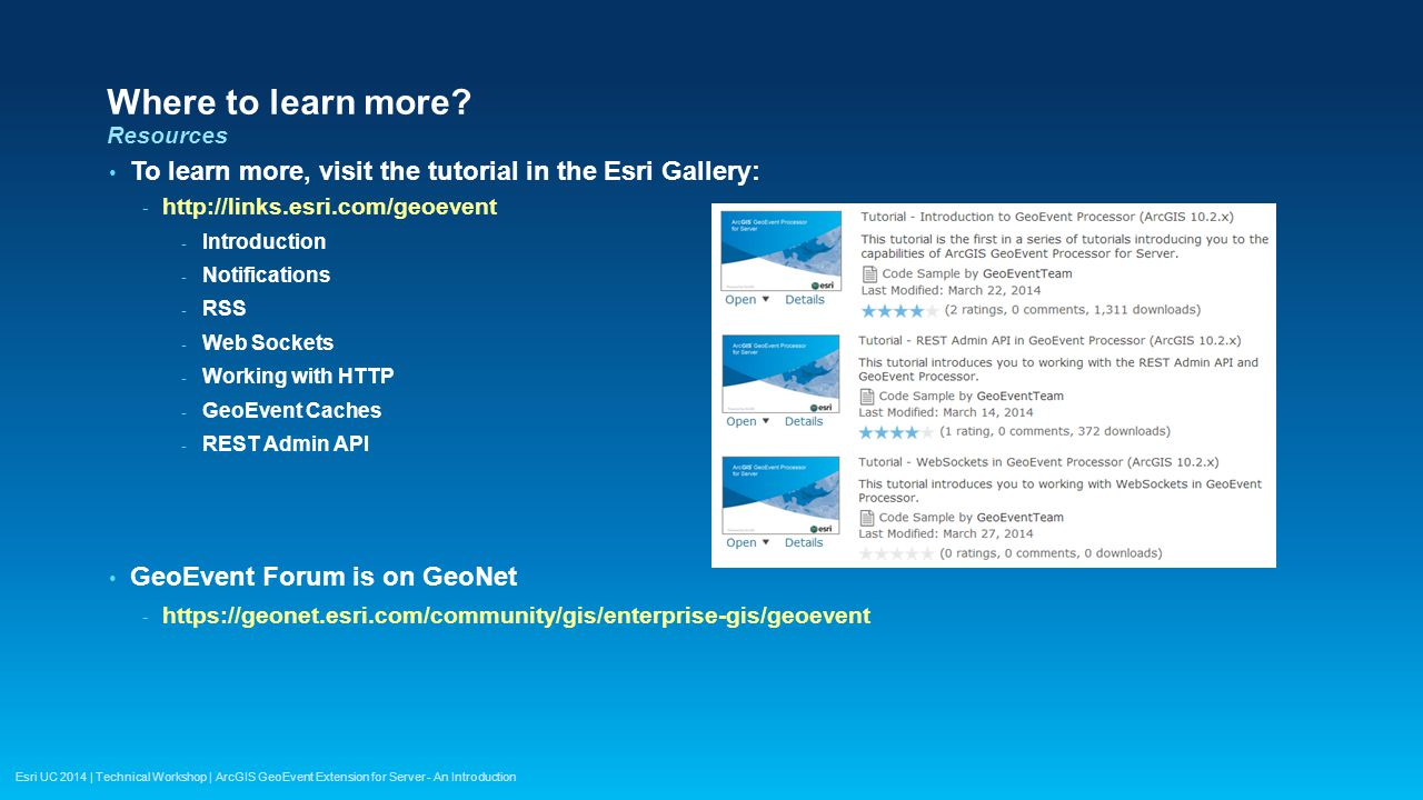 Where to learn more Resources. To learn more, visit the tutorial in the Esri Gallery: http://links.esri.com/geoevent.