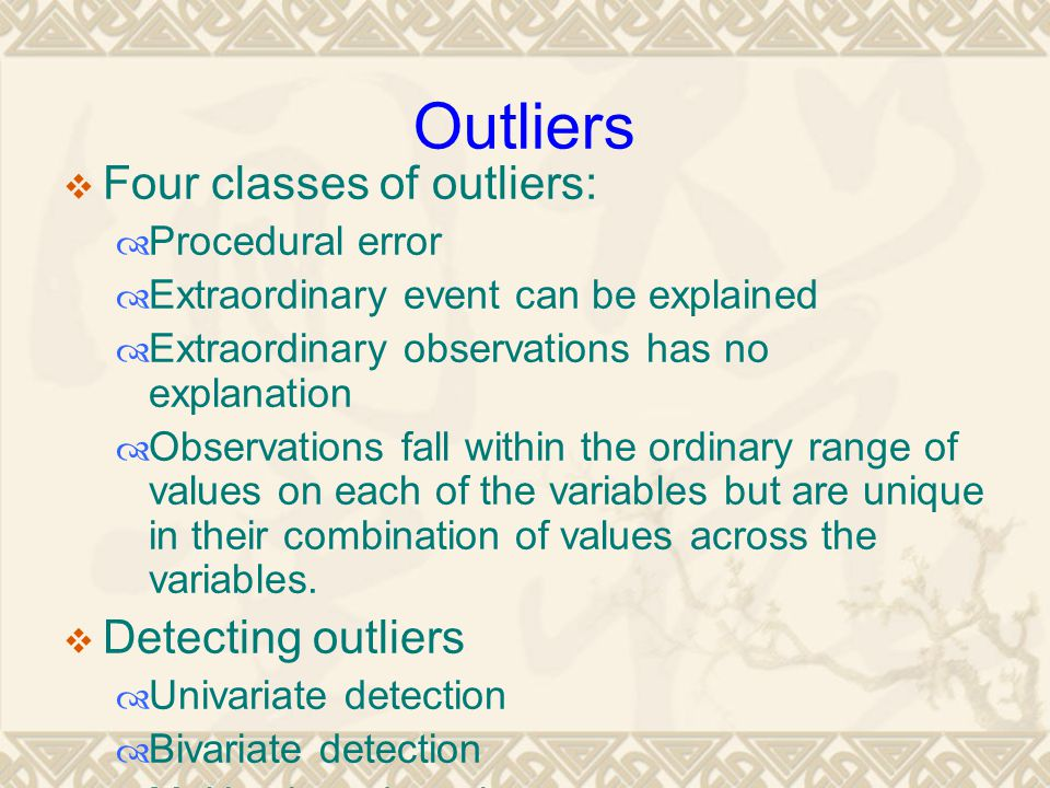Outliers Four classes of outliers: Detecting outliers Procedural error