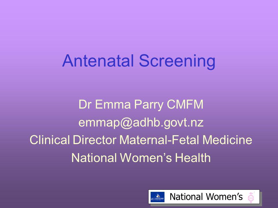 Antenatal Screening Dr Emma Parry CMFM emmap@adhb.govt.nz