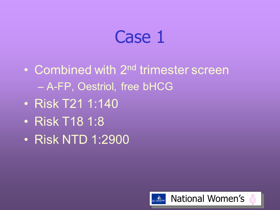 Case 1 Combined with 2nd trimester screen Risk T21 1:140 Risk T18 1:8