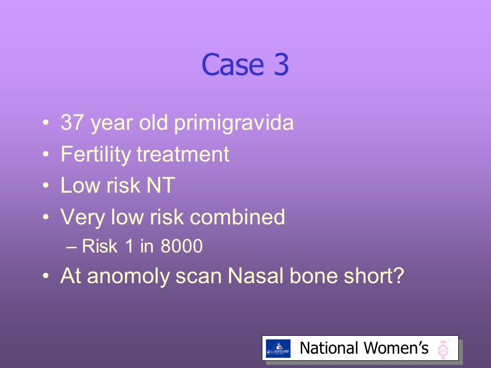 Case 3 37 year old primigravida Fertility treatment Low risk NT