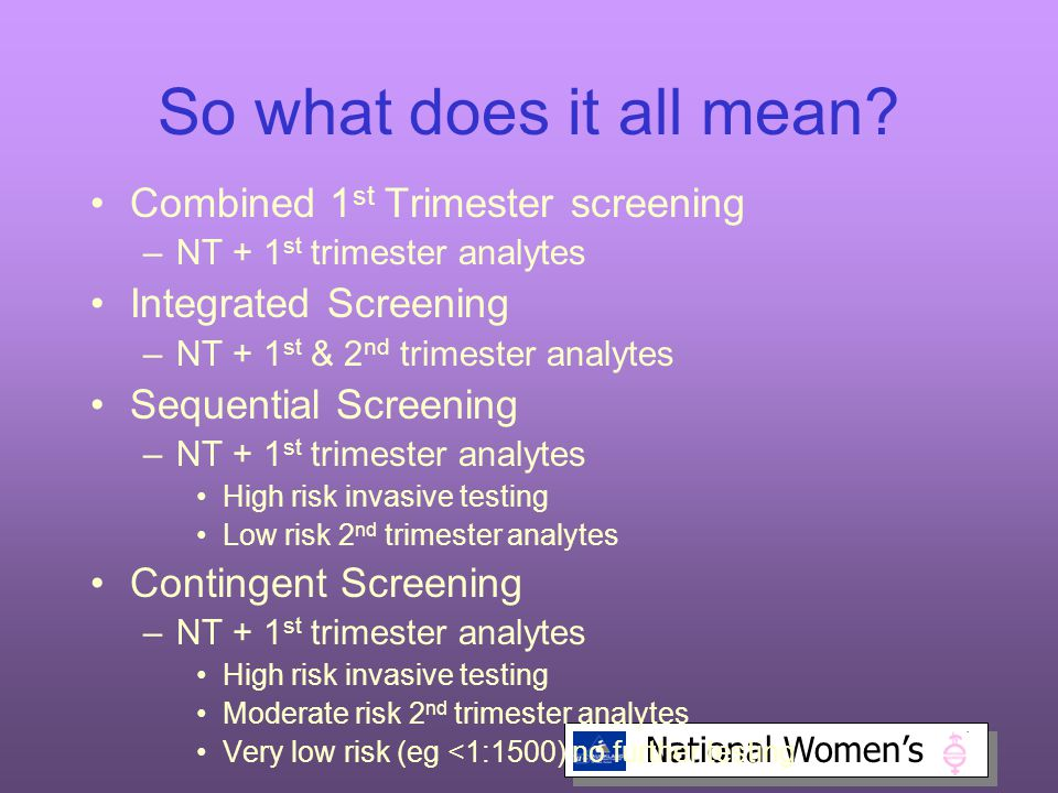 So what does it all mean Combined 1st Trimester screening