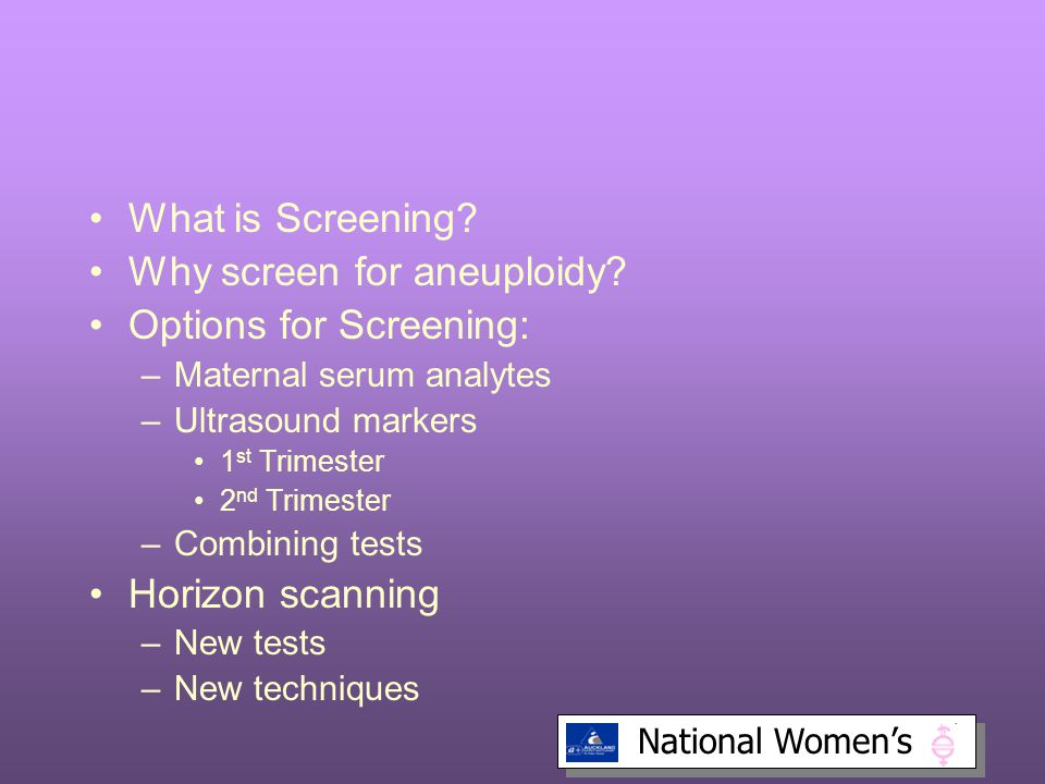 Why screen for aneuploidy Options for Screening: