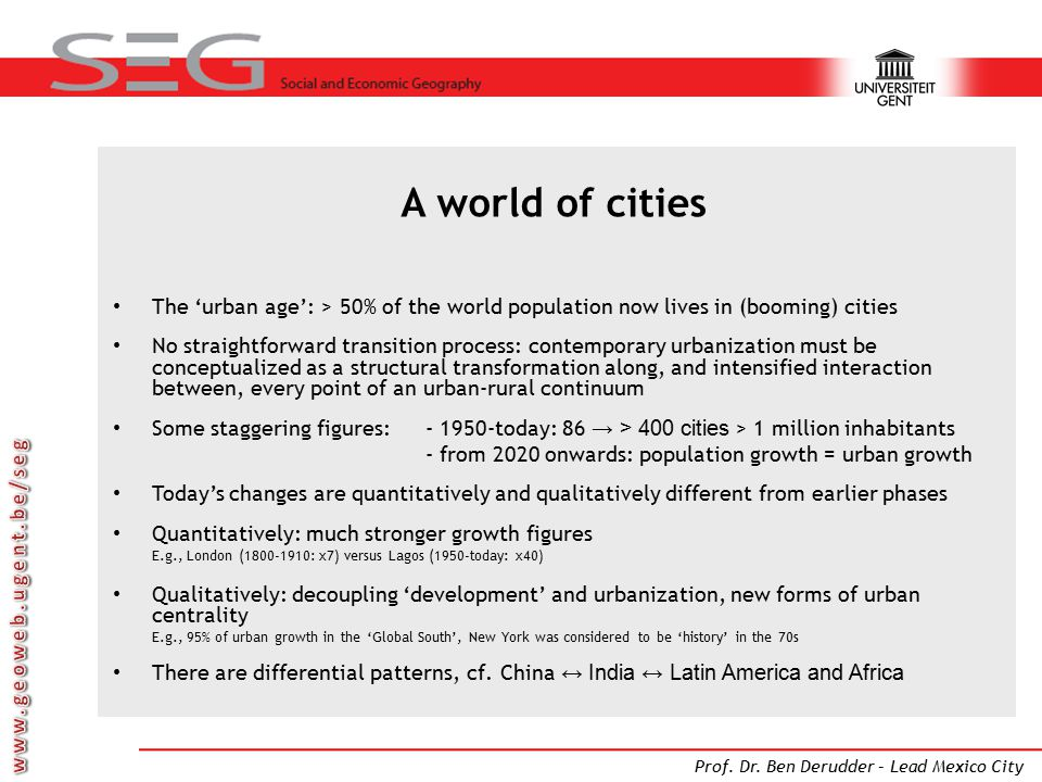 A world of cities The 'urban age': > 50% of the world population now lives in (booming) cities.