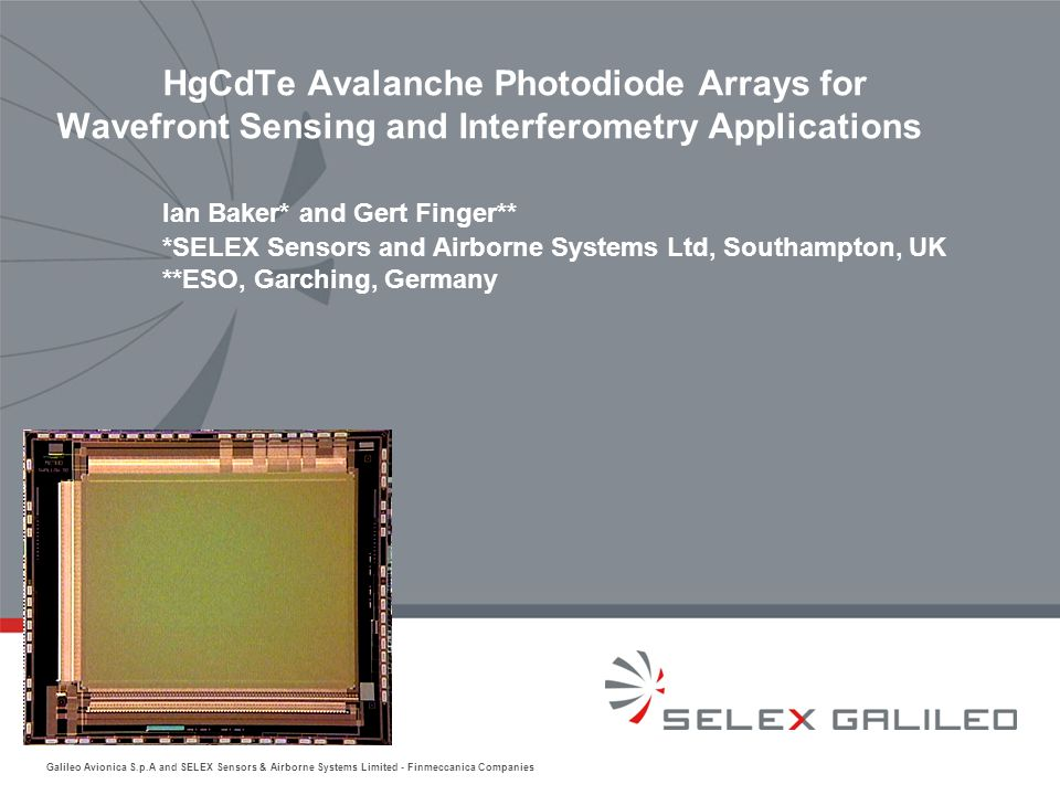 HgCdTe Avalanche Photodiode Arrays for Wavefront Sensing and Interferometry Applications Ian Baker* and Gert Finger** *SELEX Sensors and Airborne Systems Ltd, Southampton, UK **ESO, Garching, Germany
