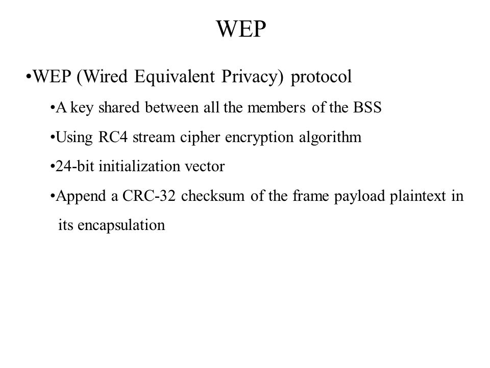 WEP WEP (Wired Equivalent Privacy) protocol