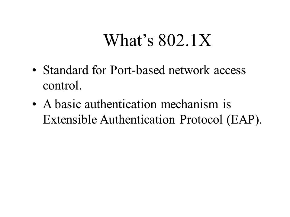 What's 802.1X Standard for Port-based network access control.