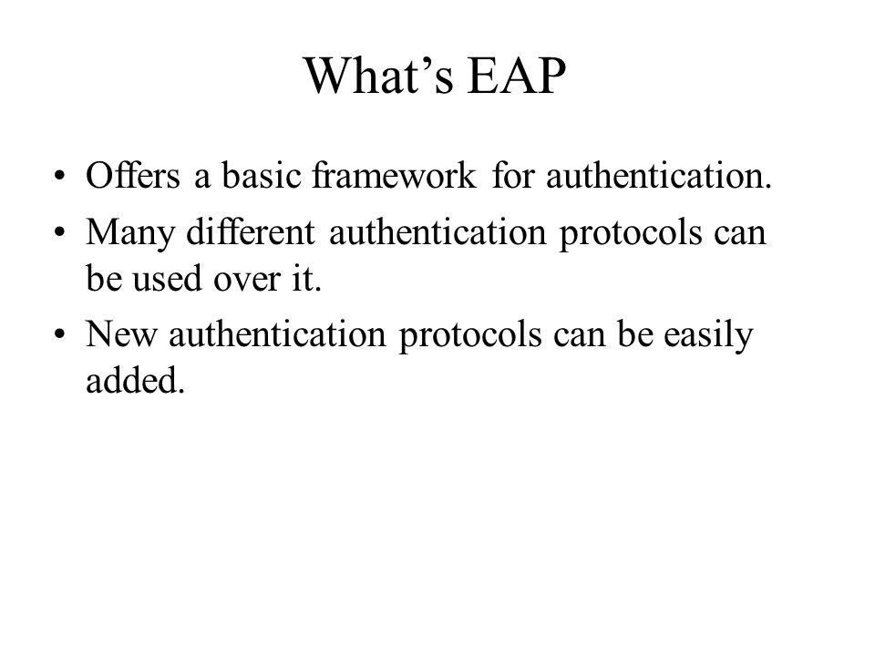 What's EAP Offers a basic framework for authentication.