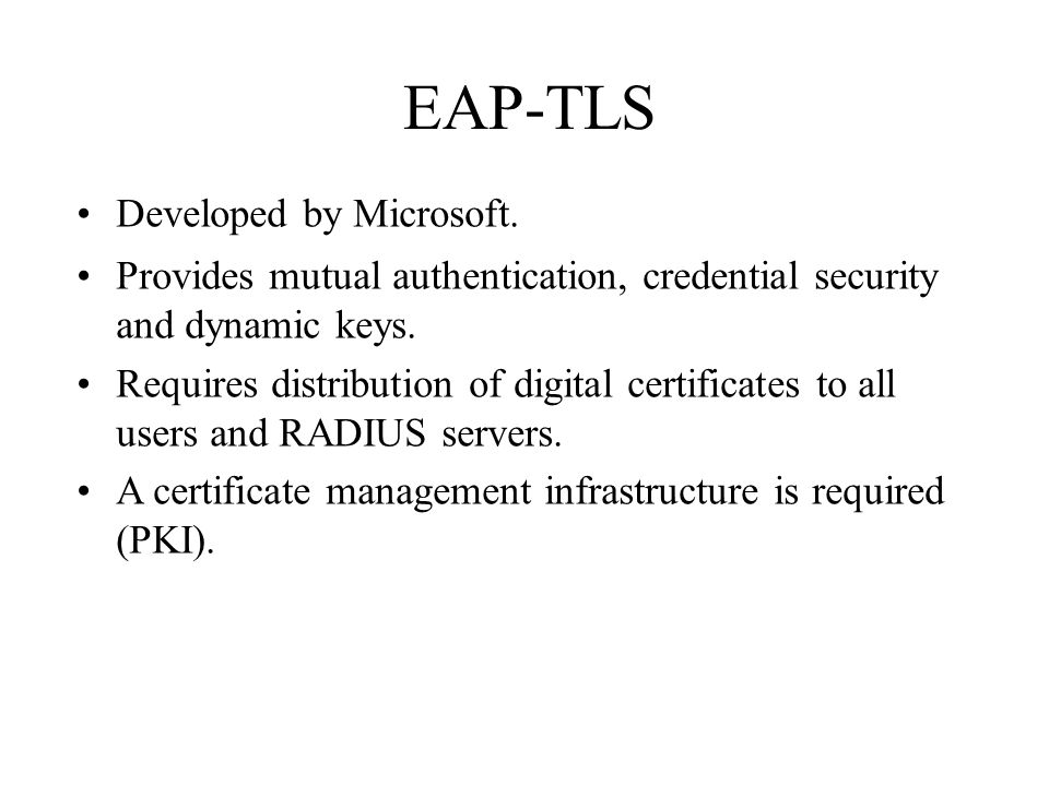 EAP-TLS Developed by Microsoft.