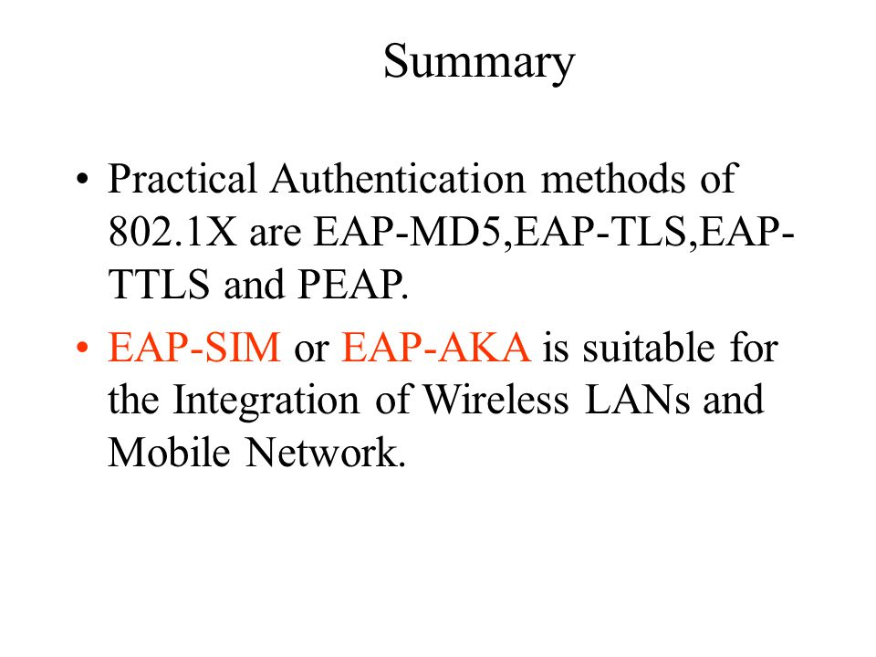 Summary Practical Authentication methods of 802.1X are EAP-MD5,EAP-TLS,EAP-TTLS and PEAP.