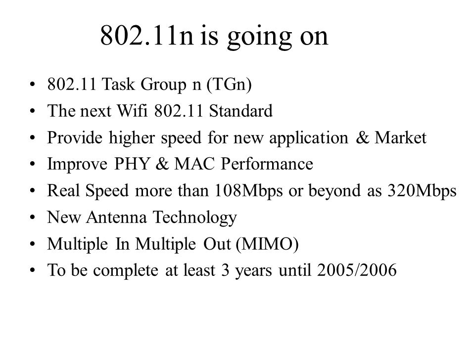 802.11n is going on 802.11 Task Group n (TGn)