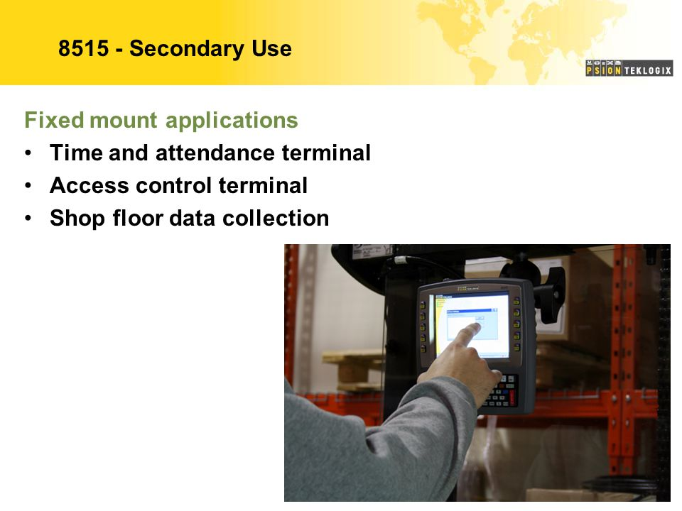 8515 - Secondary Use Fixed mount applications. Time and attendance terminal. Access control terminal.