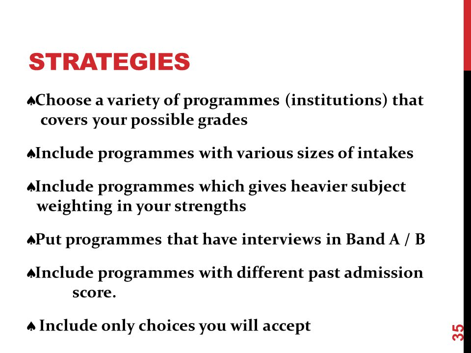 STRATEGIES Choose a variety of programmes (institutions) that covers your possible grades.