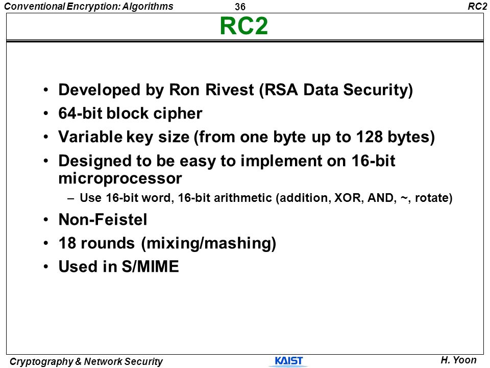RC2 Developed by Ron Rivest (RSA Data Security) 64-bit block cipher