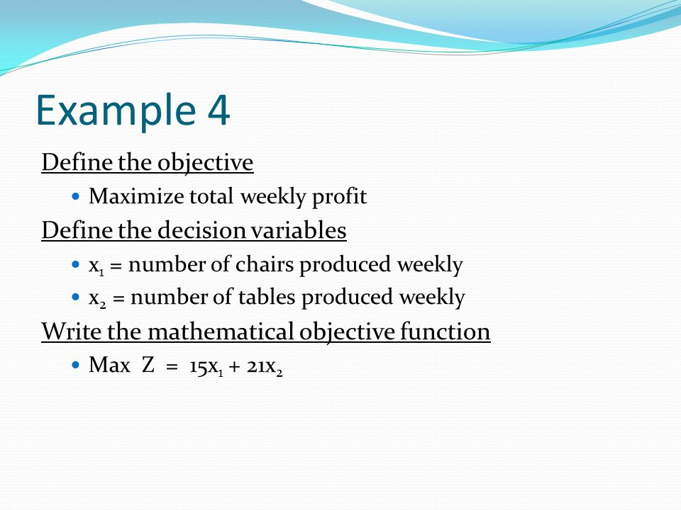 Example 4 Define the objective Define the decision variables