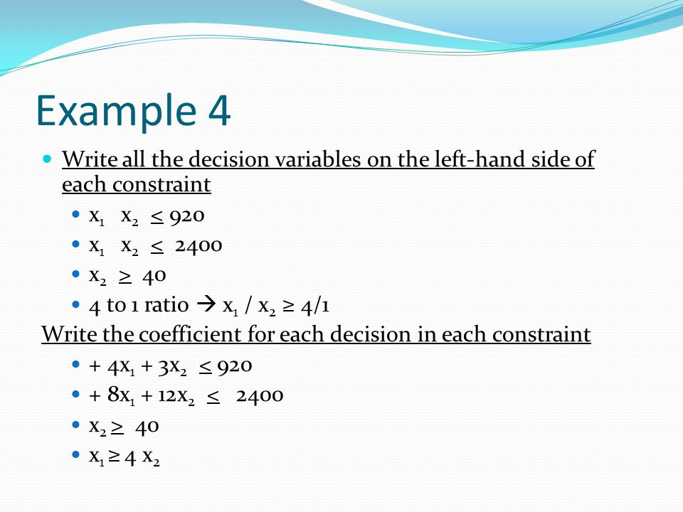 Example 4 Write all the decision variables on the left-hand side of each constraint. x1 x2 < 920.