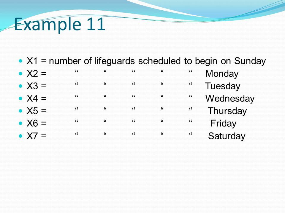 Example 11 X1 = number of lifeguards scheduled to begin on Sunday