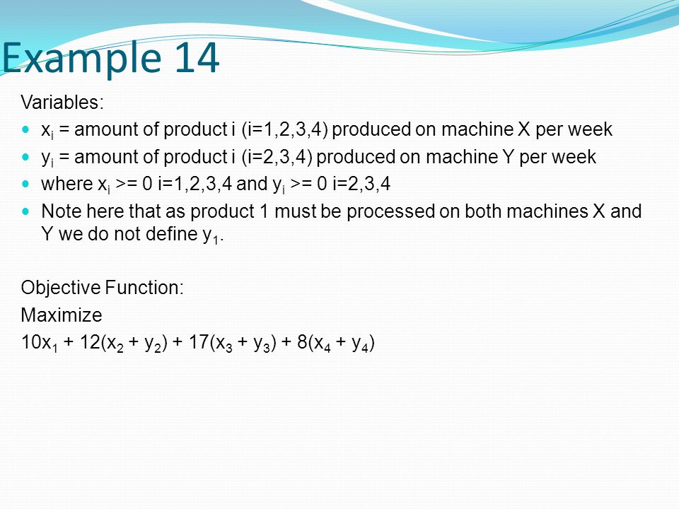 Example 14 Variables: xi = amount of product i (i=1,2,3,4) produced on machine X per week.