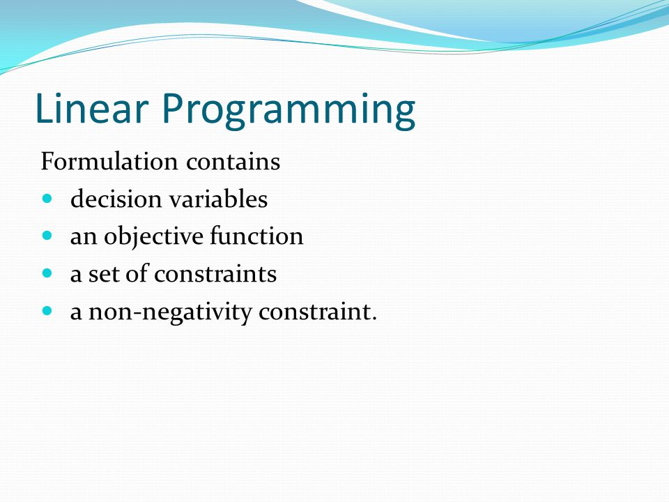 Linear Programming Formulation contains decision variables