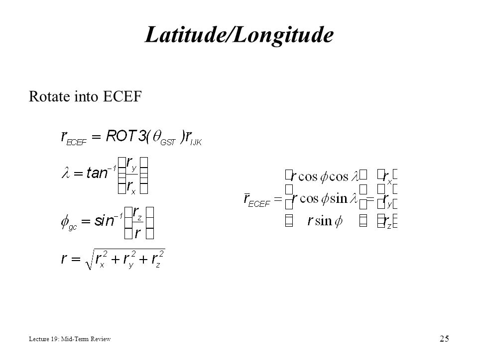 Latitude/Longitude Rotate into ECEF Lecture 19: Mid-Term Review