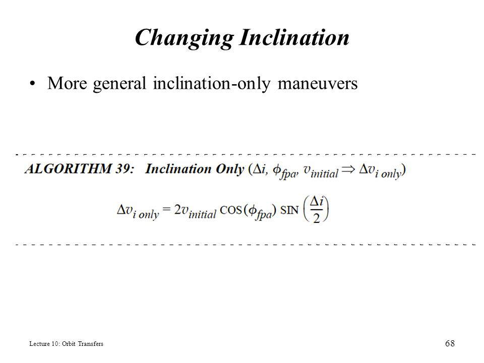 Changing Inclination More general inclination-only maneuvers