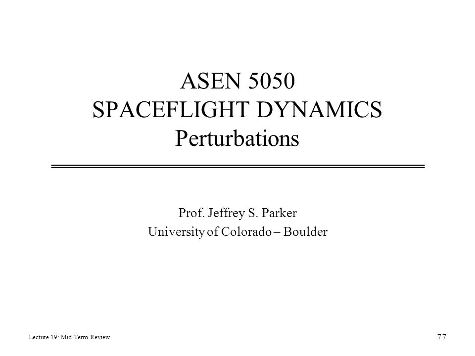 ASEN 5050 SPACEFLIGHT DYNAMICS Perturbations