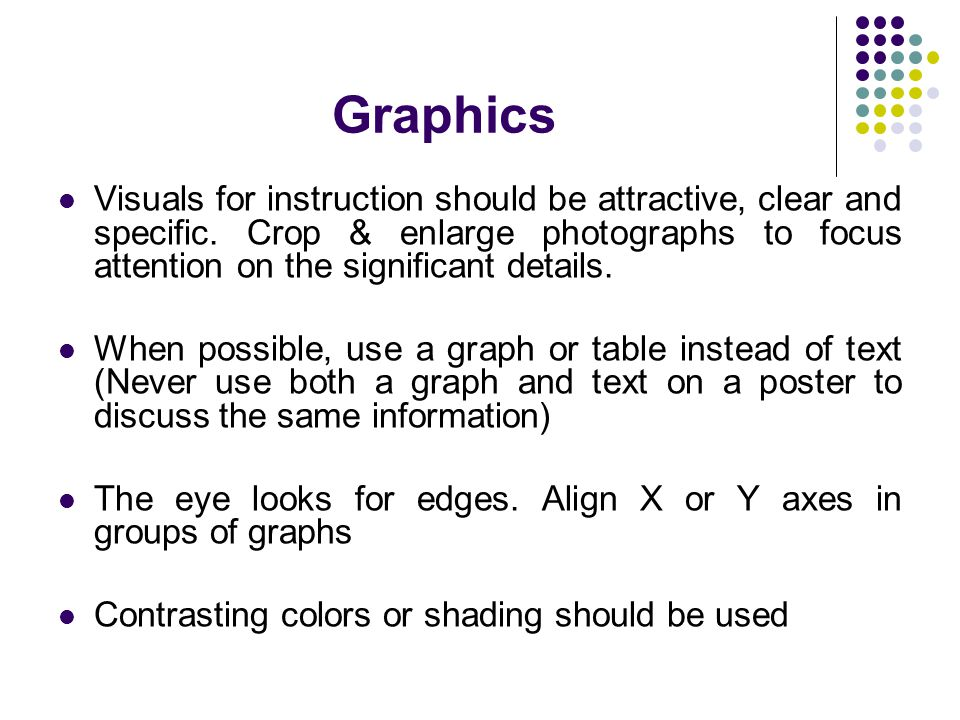 Graphics Visuals for instruction should be attractive, clear and specific. Crop & enlarge photographs to focus attention on the significant details.