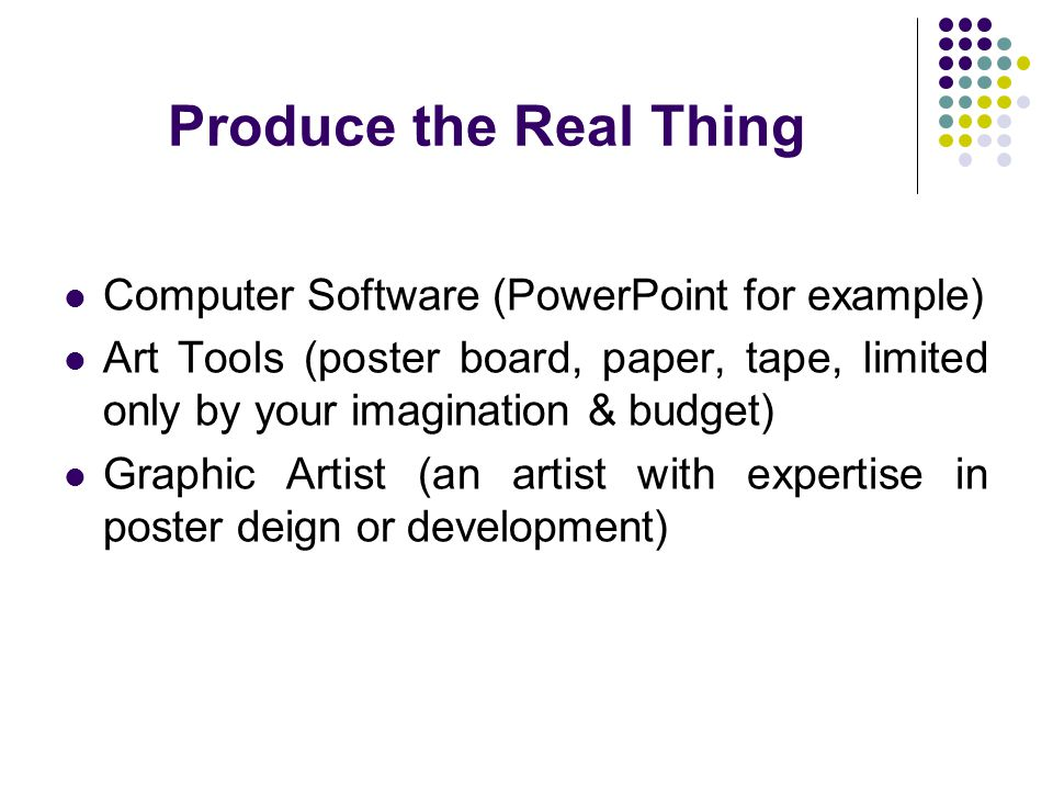 Produce the Real Thing Computer Software (PowerPoint for example)