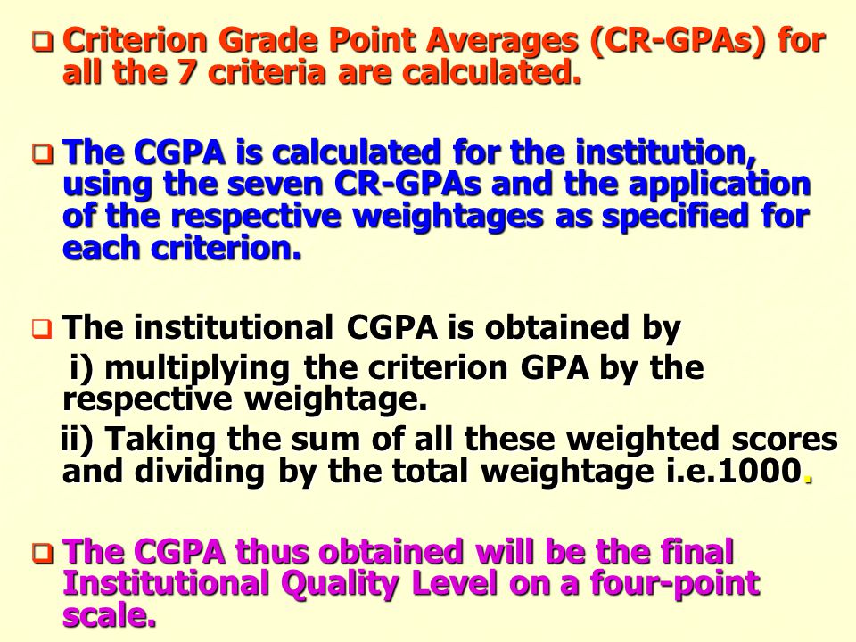 Criterion Grade Point Averages (CR-GPAs) for all the 7 criteria are calculated.