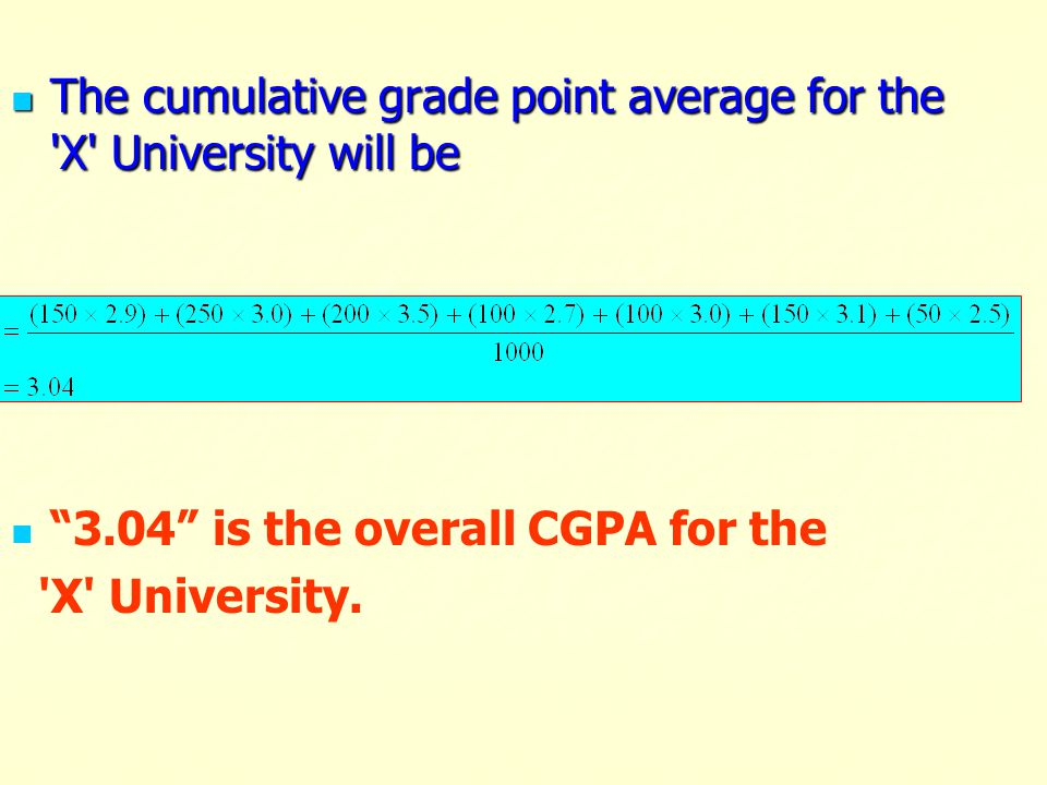 The cumulative grade point average for the X University will be