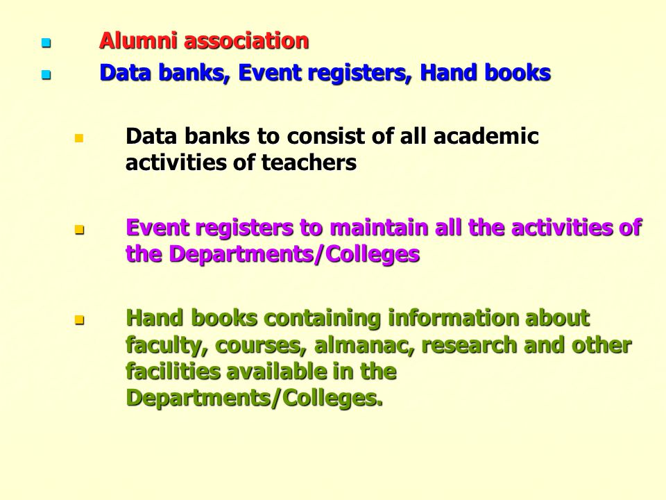 Alumni association Data banks, Event registers, Hand books. Data banks to consist of all academic activities of teachers.
