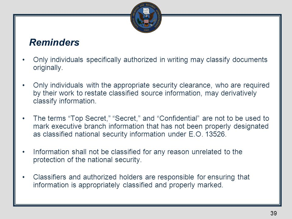 Reminders Only individuals specifically authorized in writing may classify documents originally.
