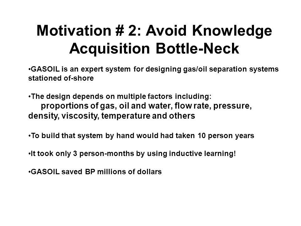 Motivation # 2: Avoid Knowledge Acquisition Bottle-Neck