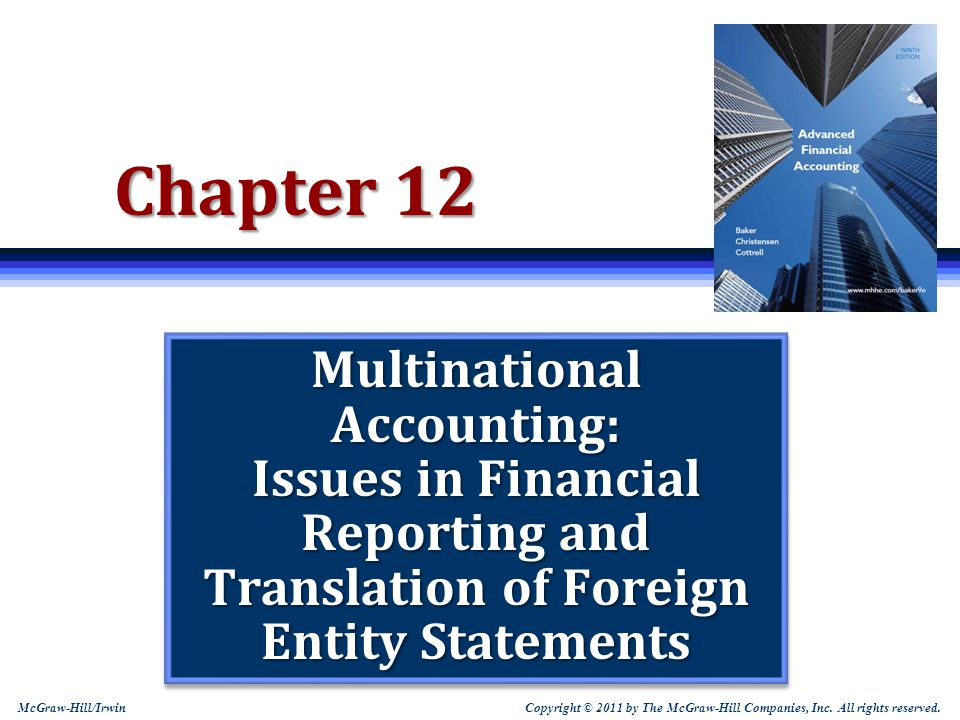 Chapter 12 Multinational Accounting: Issues in Financial Reporting and Translation of Foreign Entity Statements.