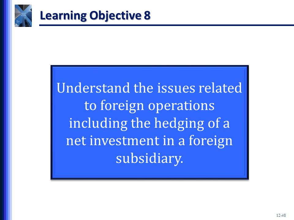 Learning Objective 8 Understand the issues related to foreign operations including the hedging of a net investment in a foreign subsidiary.