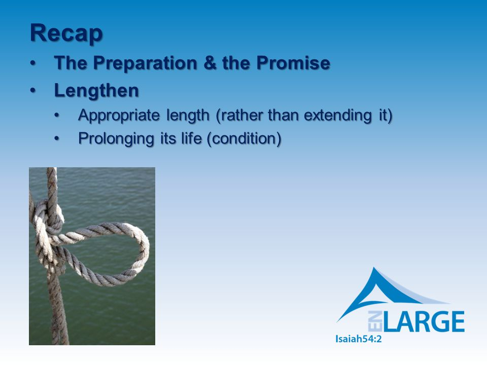 Recap The Preparation & the Promise Lengthen