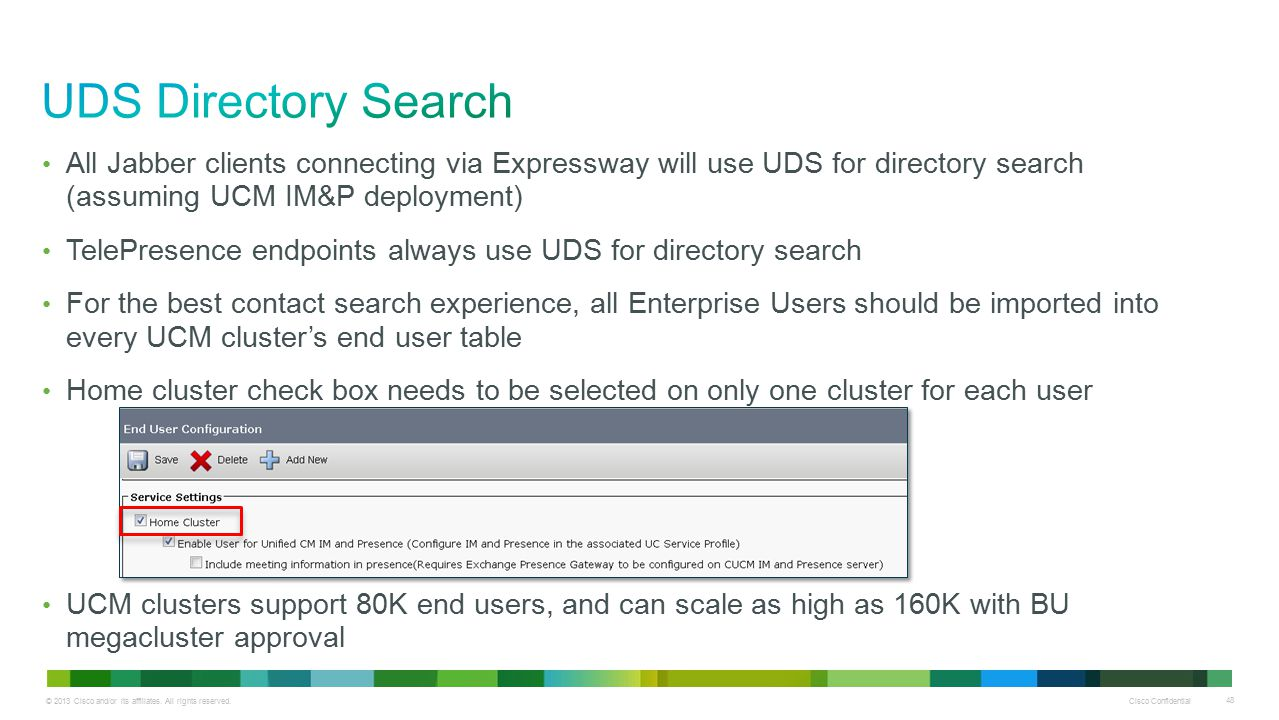 UDS Directory Search All Jabber clients connecting via Expressway will use UDS for directory search (assuming UCM IM&P deployment)