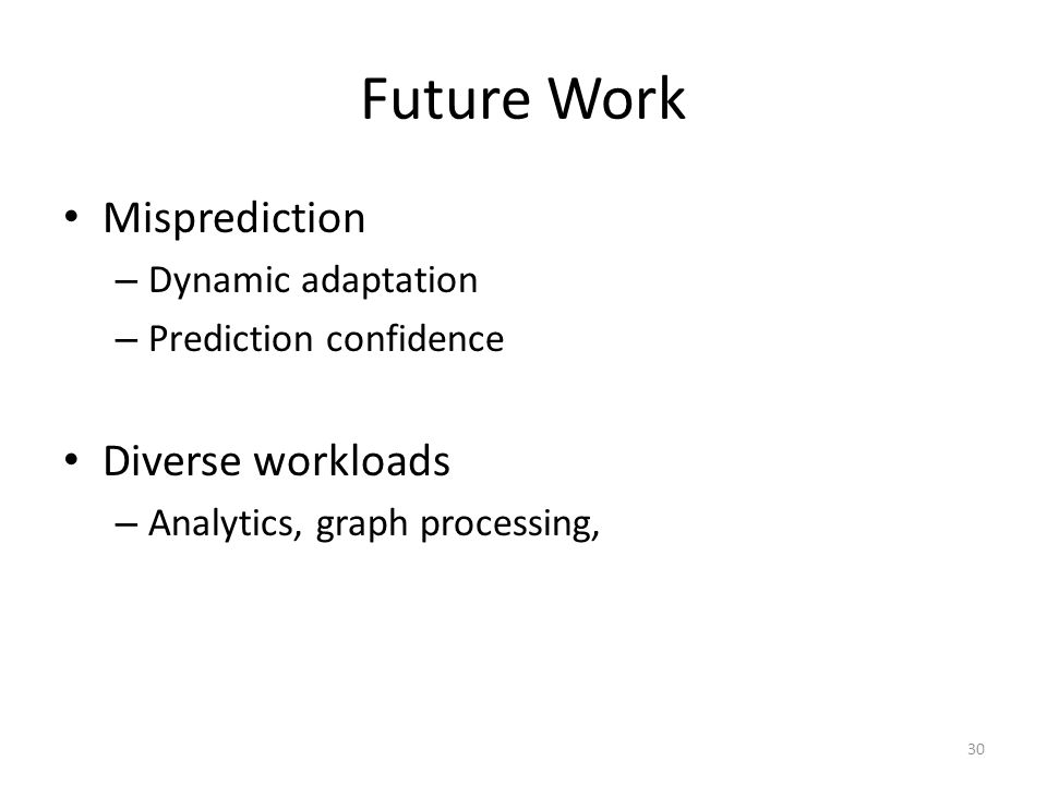 Future Work Misprediction Diverse workloads Dynamic adaptation