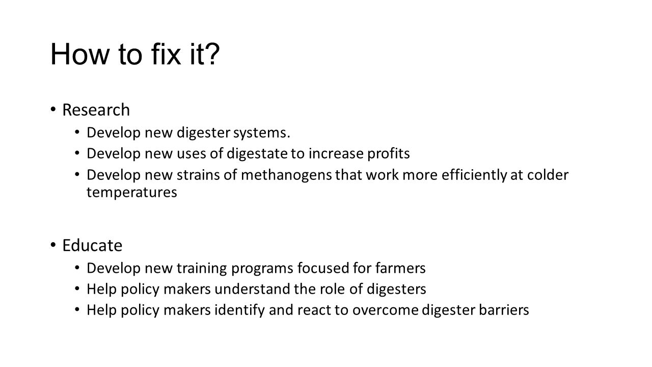 How to fix it Research Educate Develop new digester systems.