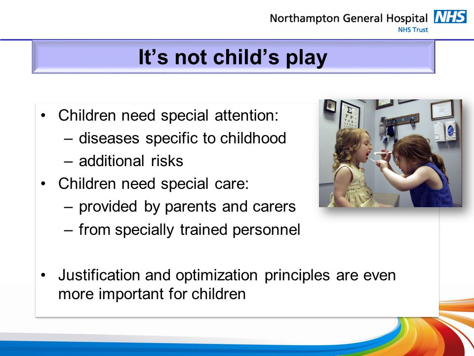 It's not child's play Children need special attention: