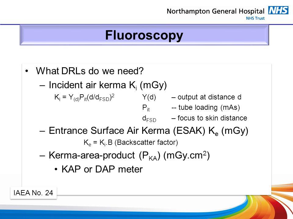 Fluoroscopy What DRLs do we need Incident air kerma Ki (mGy)