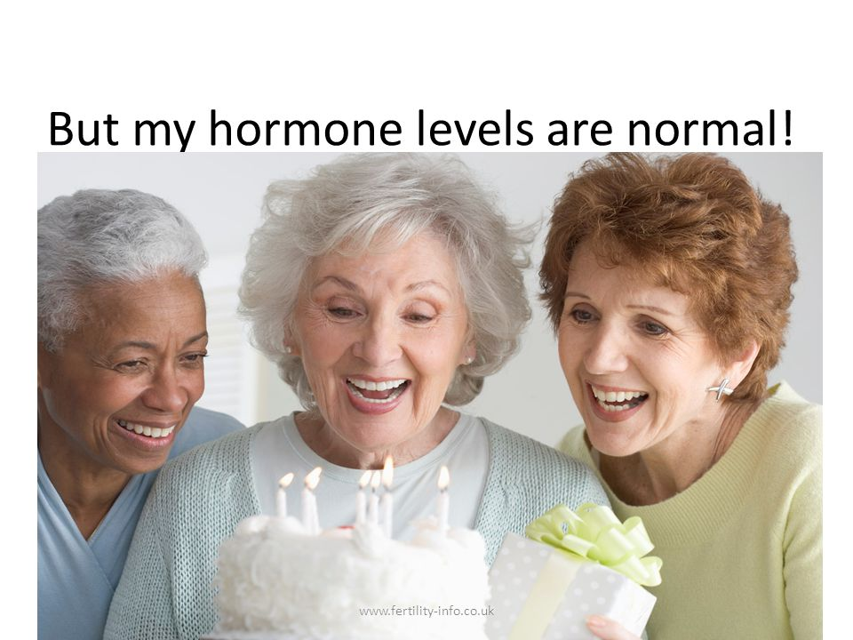 But my hormone levels are normal!
