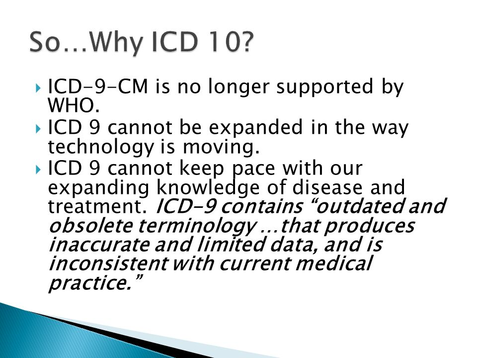 So…Why ICD 10 ICD-9-CM is no longer supported by WHO.
