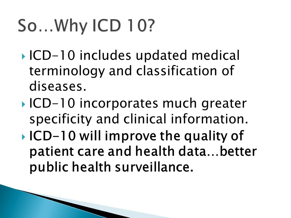 So…Why ICD 10 ICD-10 includes updated medical terminology and classification of diseases.