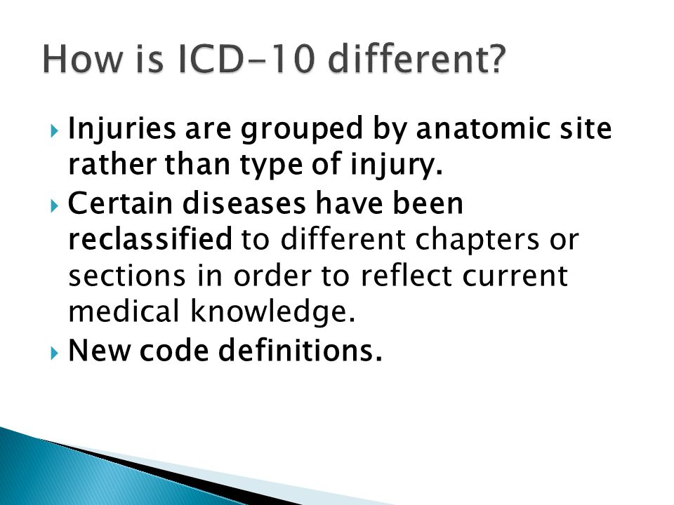 How is ICD-10 different Injuries are grouped by anatomic site rather than type of injury.