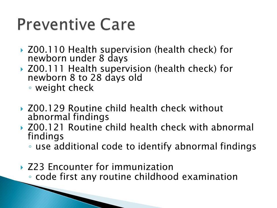 Preventive Care Z00.110 Health supervision (health check) for newborn under 8 days.